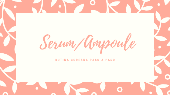 Rutina Coreana de Belleza: Serum/Ampoule