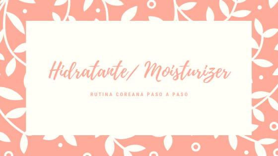 Rutina Coreana de Belleza: Hidratante/Moisturizers