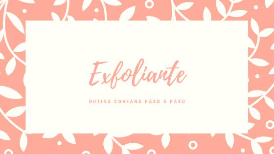 Rutina Coreana de Belleza: Exfoliante / Peeling