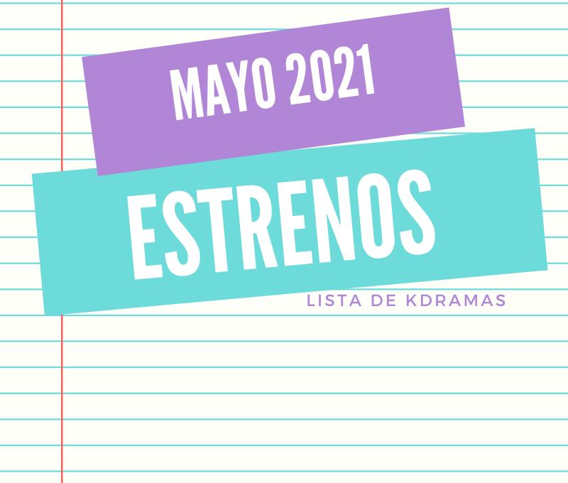 Estrenos Kdramas Mayo 2021